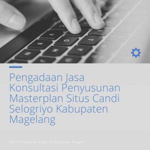 Read more about the article Pengadaan Jasa Konsultasi Penyusunan Masterplan Situs Candi Selogriyo Kabupaten Magelang