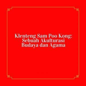 Read more about the article Klenteng Sam Poo Kong: Sebuah Akulturasi Budaya dan Agama
