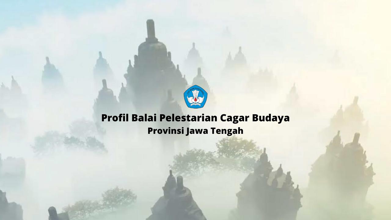 Read more about the article Profil Balai Pelestarian Cagar Budaya Prov. Jawa Tengah